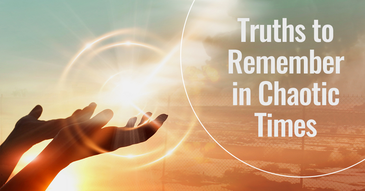 Read more about the article Truths to Remember in Chaotic Times